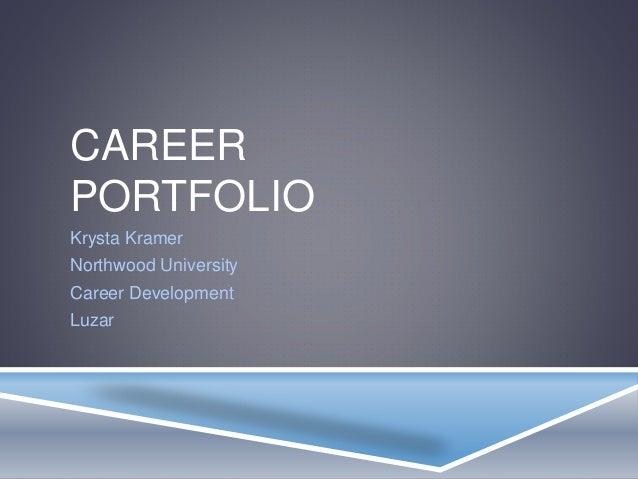 CAREER  PORTFOLIO  Krysta Kramer  Northwood University  Career Development  Luzar