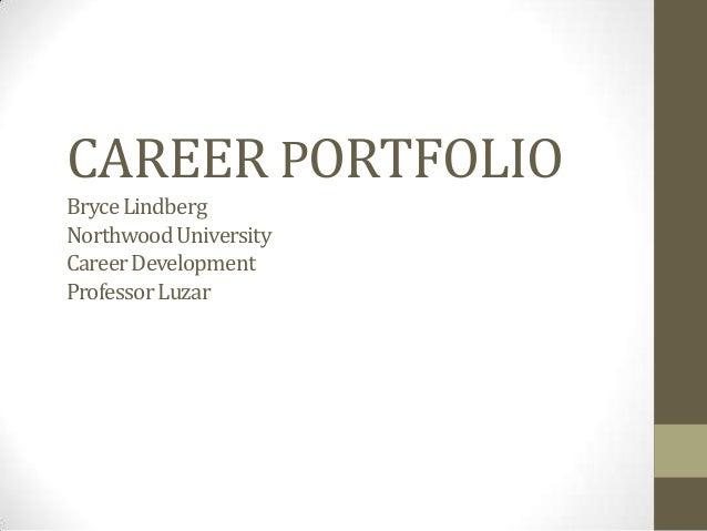 CAREER PORTFOLIO Bryce Lindberg Northwood University Career Development Professor Luzar