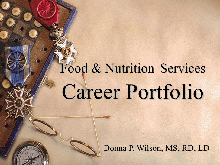 Food & Nutrition   Services  Career Portfolio Donna P. Wilson, MS, RD, LD