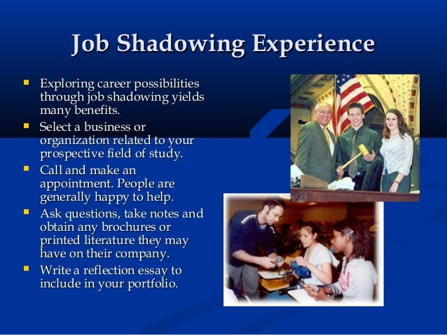 career shadowing essay Compare and contrast (career investigation) • upper level students might be challenged to write an essay comparing and contrasting the two careers.