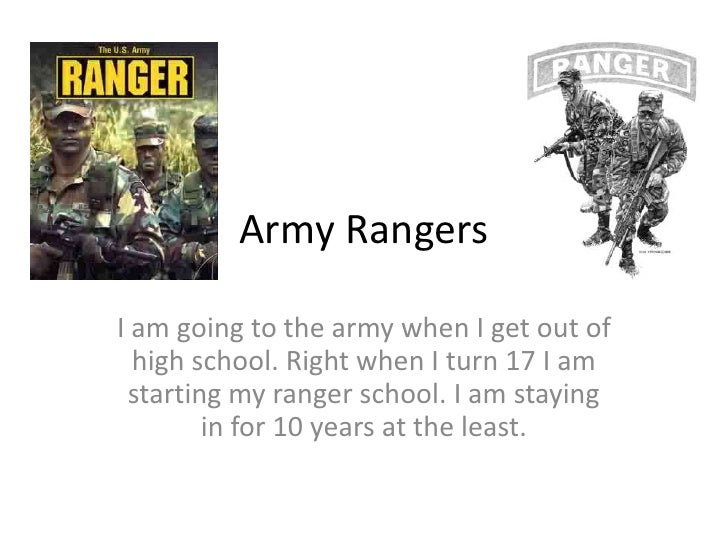 Army Rangers<br />I am going to the army when I get out of high school. Right when I turn 17 I am starting my ranger schoo...