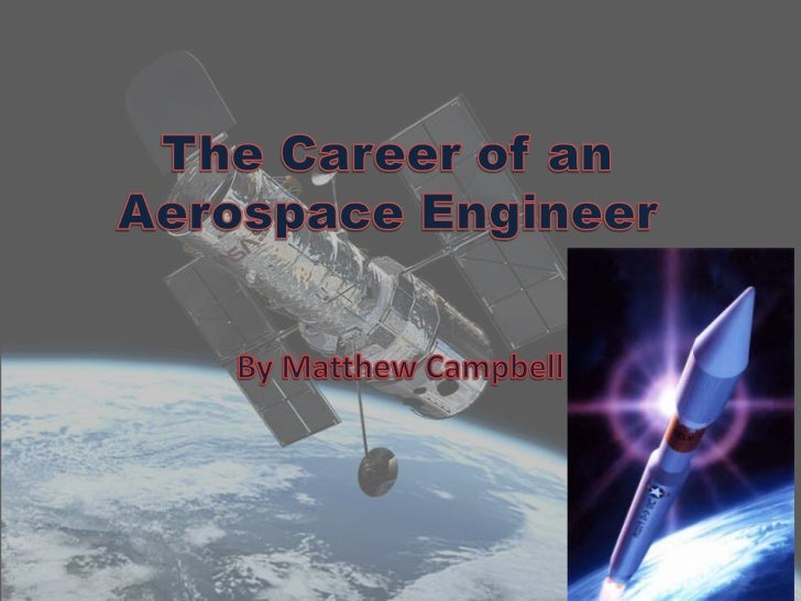 The Career of an Aerospace Engineer<br />By Matthew Campbell<br />