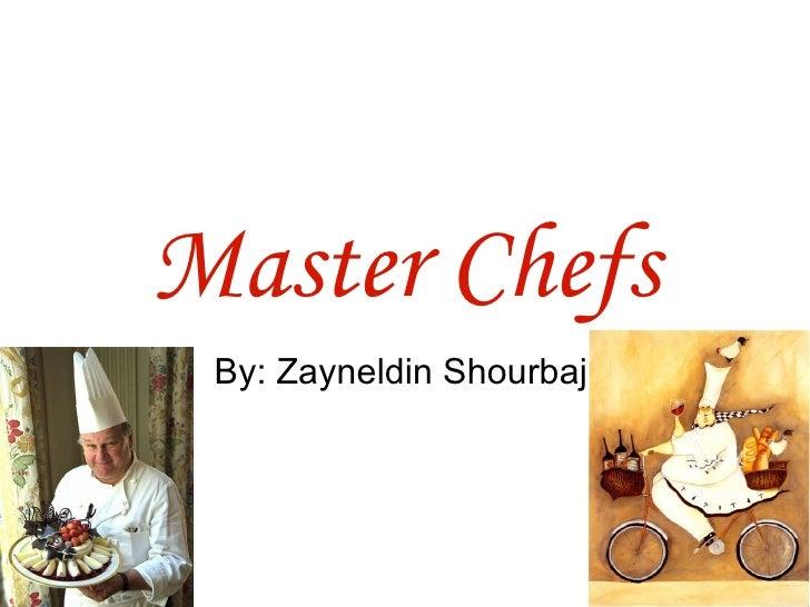 Master Chefs By: Zayneldin Shourbaji