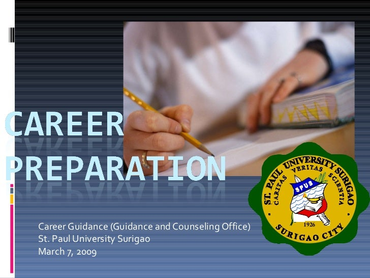 Career Guidance (Guidance and Counseling Office) St. Paul University Surigao March 7, 2009