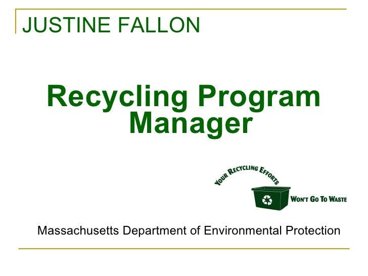 JUSTINE FALLON <ul><li>Recycling Program Manager </li></ul>Massachusetts Department of Environmental Protection