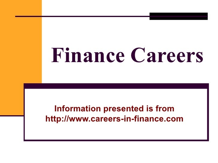 Finance Careers Information presented is from http://www.careers-in-finance.com
