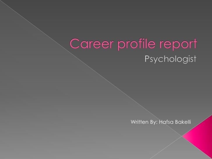 Career profile report <br />Psychologist<br />Written By: HafsaBakelli<br />