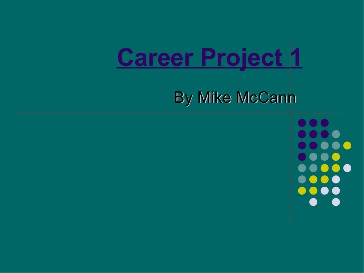 Career Project 1    By Mike McCann