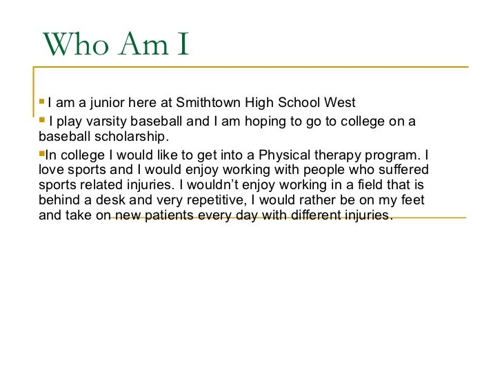 Who Am I I am a junior here at Smithtown High School West I play varsity baseball and I am hoping to go to college on ab...