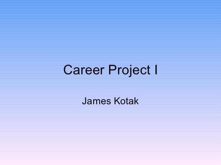 Career Project I   James Kotak