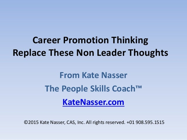 Career Promotion Thinking Replace These Non Leader Thoughts From Kate Nasser The People Skills Coach™ KateNasser.com ©2015...