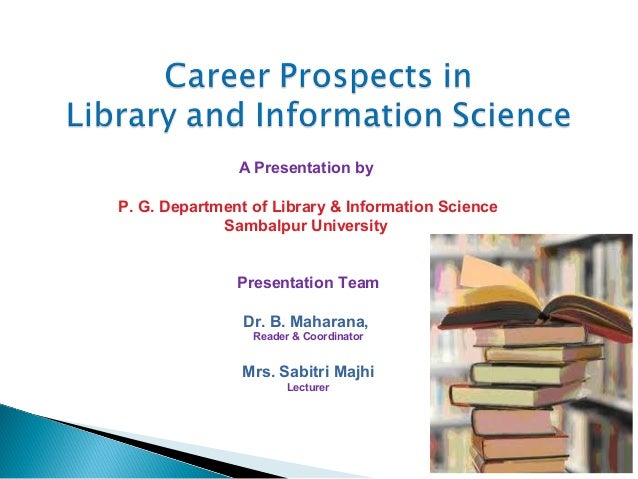 A Presentation by P. G. Department of Library & Information Science Sambalpur University Presentation Team Dr. B. Maharana...