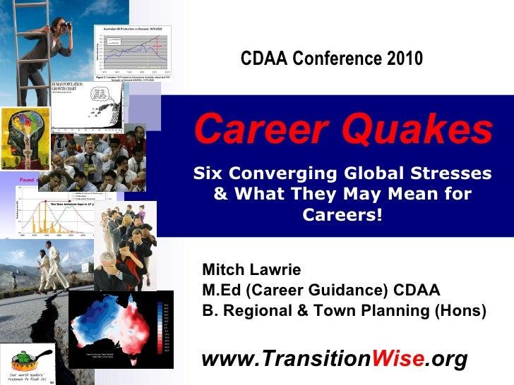 Career Quakes   Mitch Lawrie M.Ed (Career Guidance) CDAA B. Regional & Town Planning (Hons) Six Converging Global Stresses...