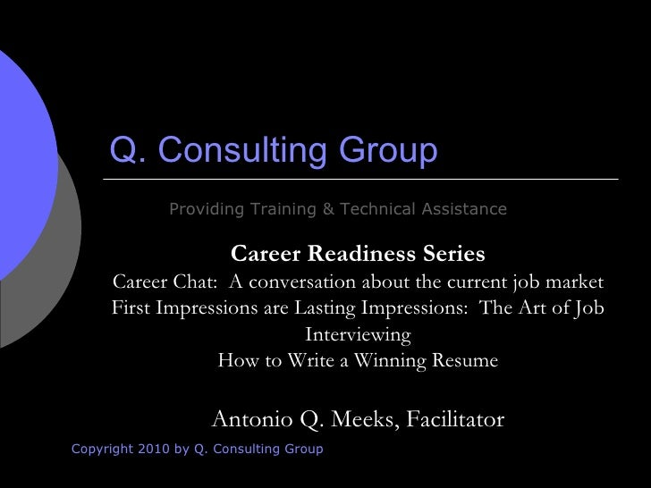 Q. Consulting Group Copyright 2010 by Q. Consulting Group Providing Training & Technical Assistance Career Readiness Serie...