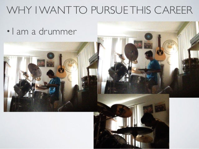 WHY I WANT TO PURSUE THIS CAREER O Am A Drummer
