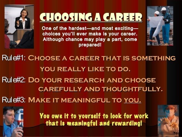 Choosing a CareerChoosing a Career Rule#1Rule#1:: Choose a career that is somethingChoose a career that is something you r...