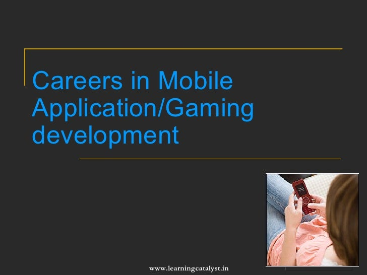 Careers in Mobile Application/Gaming development