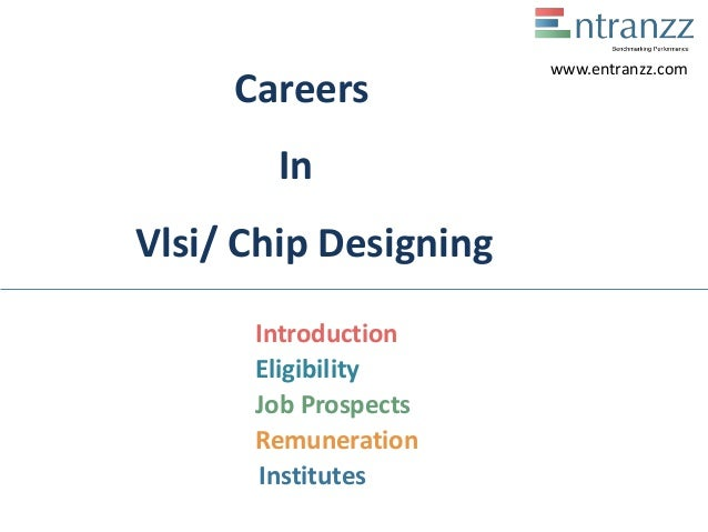 Careers In Vlsi/ Chip Designing Introduction Eligibility Job Prospects Remuneration Institutes www.entranzz.com