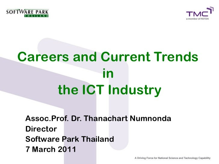 Careers and Current Trends            in     the ICT Industry Assoc.Prof. Dr. Thanachart Numnonda Director Software Park T...