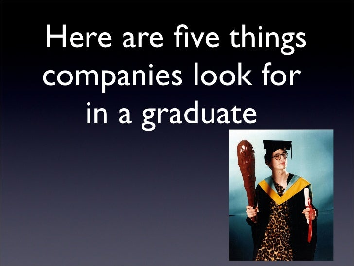 Here are five things companies look for   in a graduate