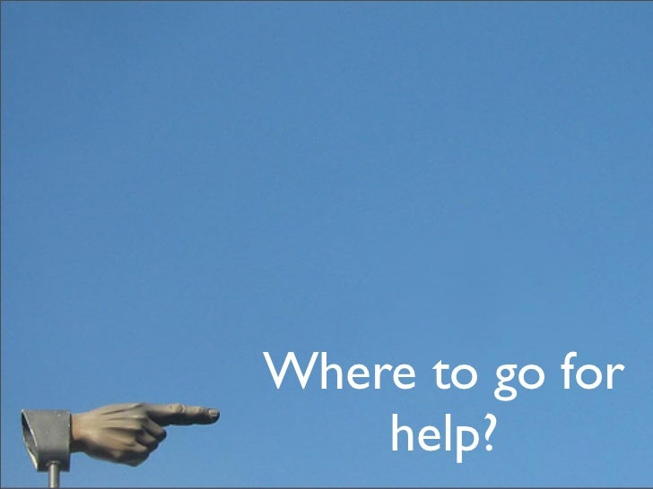 Where to go for     help?