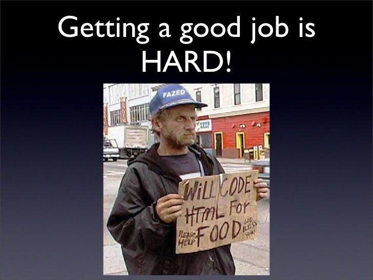 Getting a good job is       HARD!