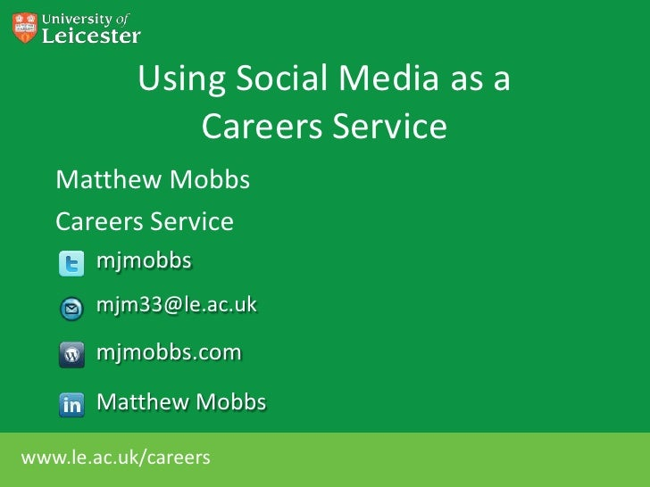 Using Social Media as a                Careers Service   Matthew Mobbs   Careers Service       mjmobbs       mjm33@le.ac.u...