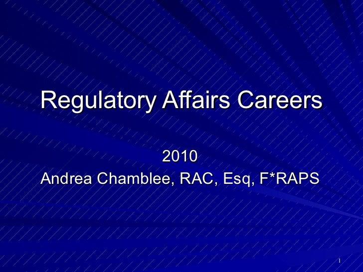 Regulatory Affairs Careers 2010 Andrea Chamblee, RAC, Esq, F*RAPS