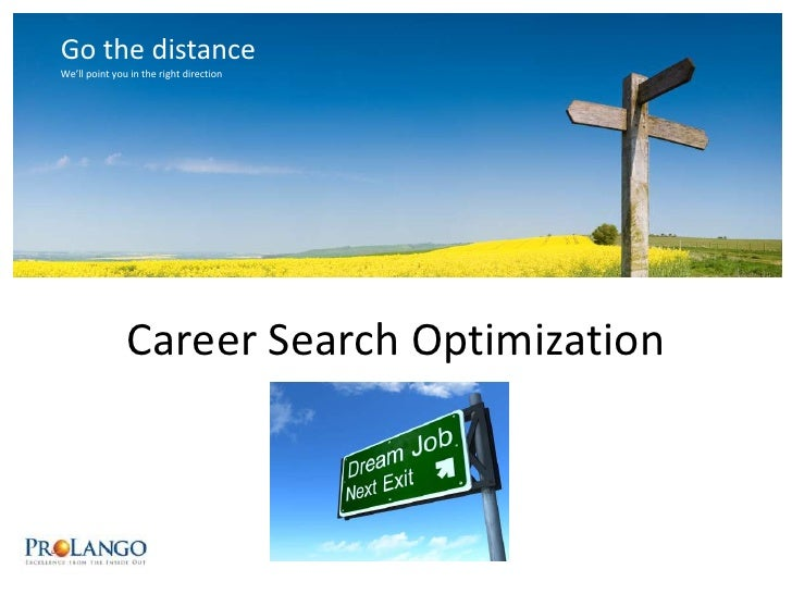 Go the distance<br />We'll point you in the right direction<br />Career Search Optimization<br />
