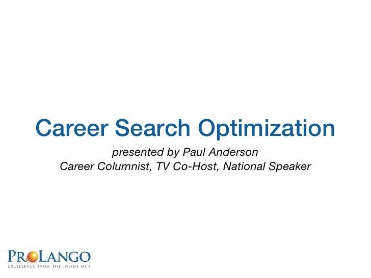 Career Search Optimization           presented by Paul Anderson  Career Columnist, TV Co-Host, National Speaker