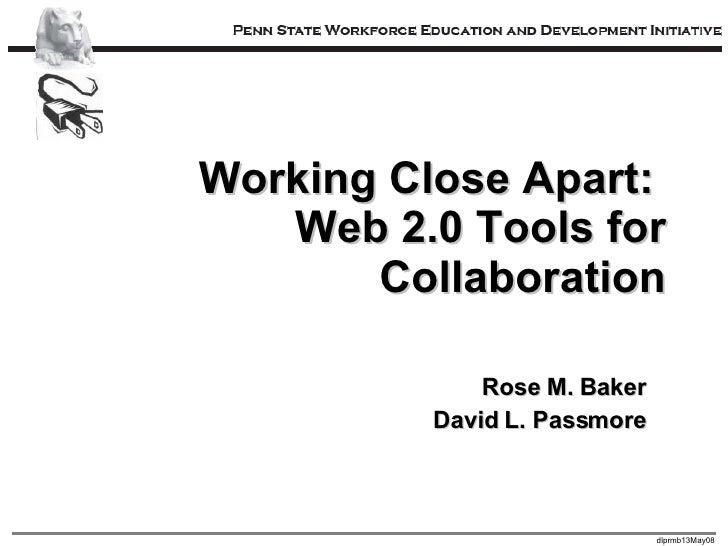Working Close Apart:  Web 2.0 Tools for Collaboration Rose M. Baker David L. Passmore