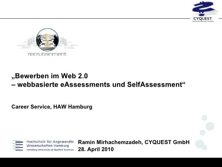 """"""" Bewerben im Web 2.0    – webbasierte eAssessments und SelfAssessment"""" Career Service, HAW Hamburg   Ramin Mirhachemzadeh..."""