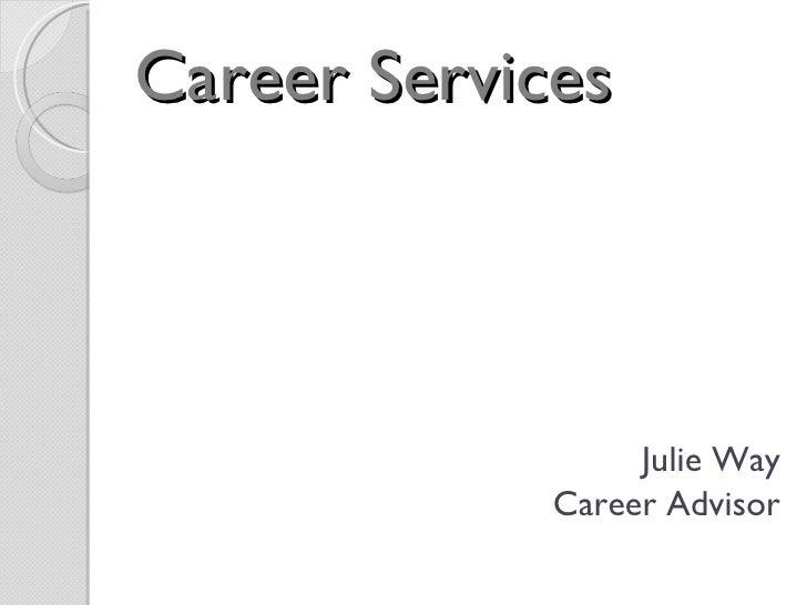 Career Services  <ul><li>Julie Way </li></ul><ul><li>Career Advisor </li></ul>