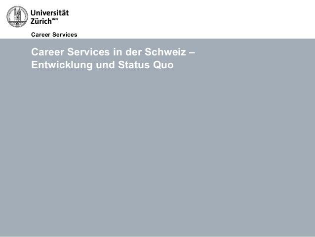 Career Services14.05.13 Titel der Präsentation, Autor Seite 13Career Services in der Schweiz –Entwicklung und Status Quo