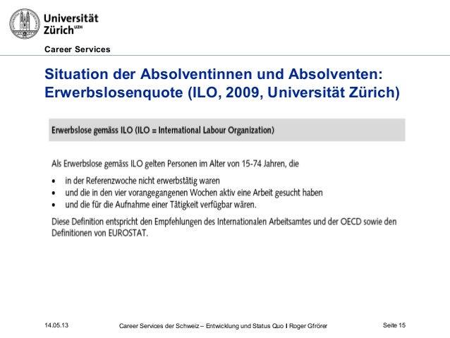 Career Services14.05.13 Seite 15Situation der Absolventinnen und Absolventen:Erwerbslosenquote (ILO, 2009, Universität Zür...