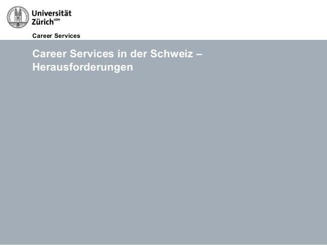 Career Services14.05.13 Titel der Präsentation, Autor Seite 22Career Services in der Schweiz –Herausforderungen