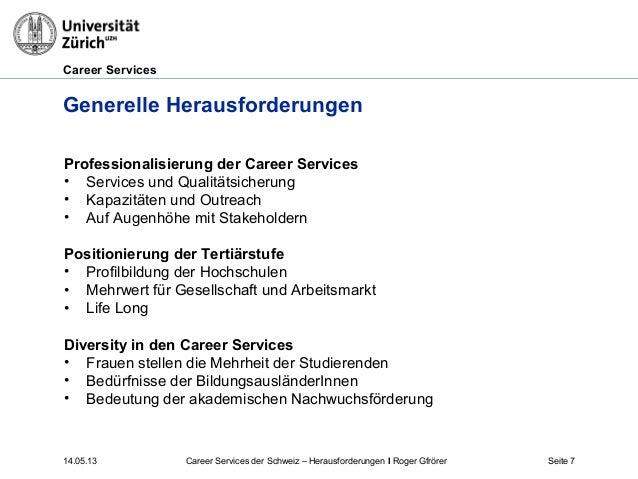 Career Services14.05.13 Seite 7Generelle HerausforderungenProfessionalisierung der Career Services• Services und Qualitäts...
