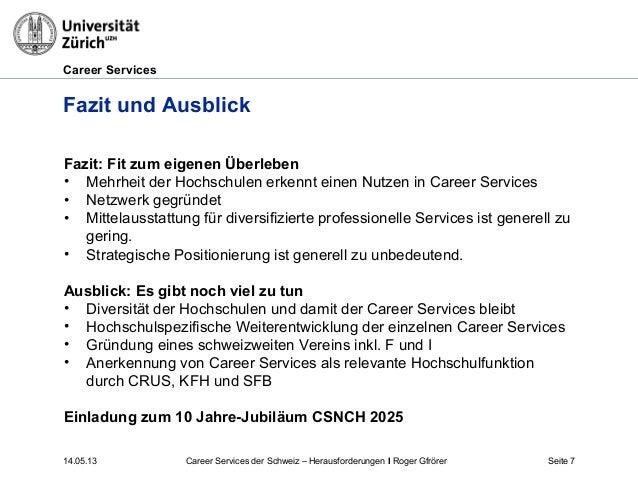 Career Services14.05.13 Seite 7Fazit und AusblickFazit: Fit zum eigenen Überleben• Mehrheit der Hochschulen erkennt einen ...