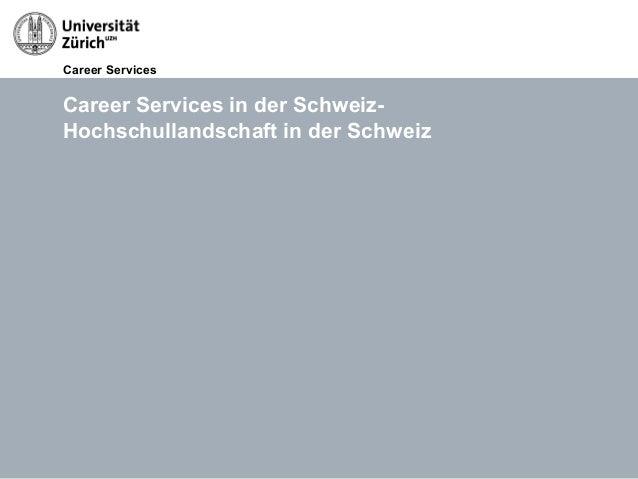 Career Services14.05.13 Titel der Präsentation, Autor Seite 4Career Services in der Schweiz-Hochschullandschaft in der Sch...
