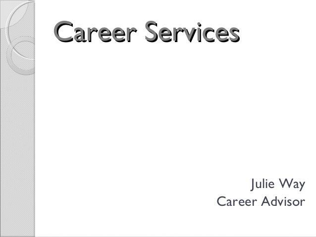 Career ServicesCareer Services Julie Way Career Advisor