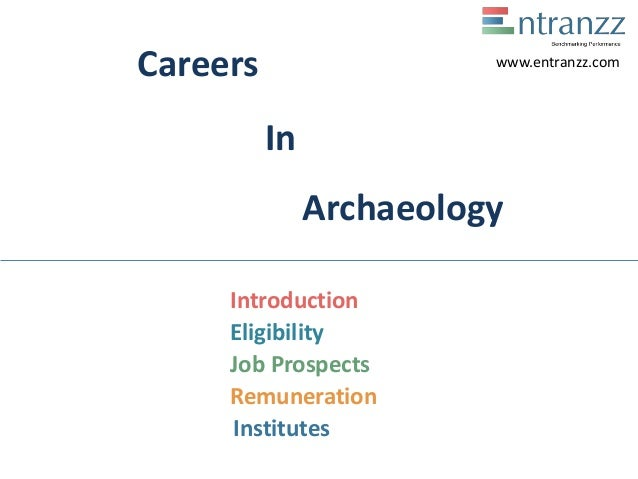 Careers In Archaeology Introduction Eligibility Job Prospects Remuneration Institutes www.entranzz.com