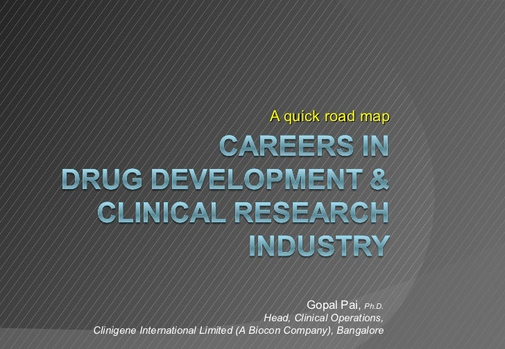A quick road map Gopal Pai,  Ph.D. Head, Clinical Operations, Clinigene International Limited (A Biocon Company), Bangalore