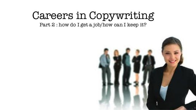 Careers in Copywriting Part 2 : how do I get a job/how can I keep it?