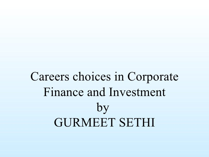 Careers choices in Corporate Finance and Investment by  GURMEET SETHI