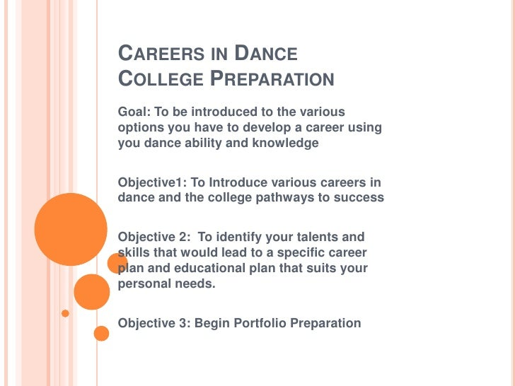 Careers in DanceCollege Preparation<br />Goal: To be introduced to the various options you have to develop a career using ...