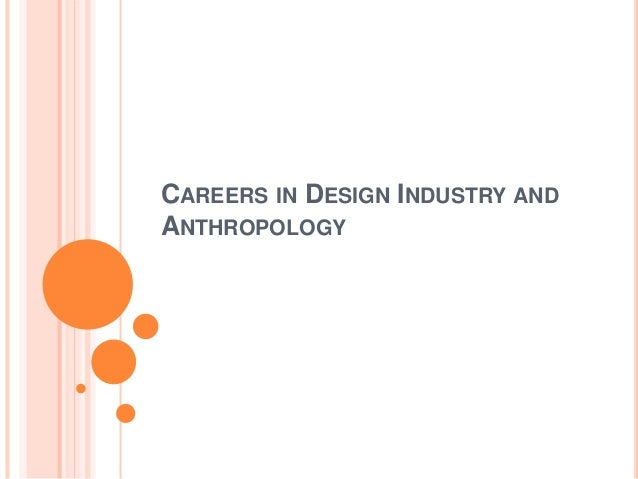 CAREERS IN DESIGN INDUSTRY AND ANTHROPOLOGY