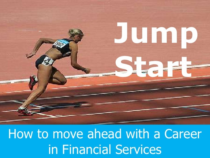 Jump Start<br />How to move ahead with a Career in Financial Services<br />