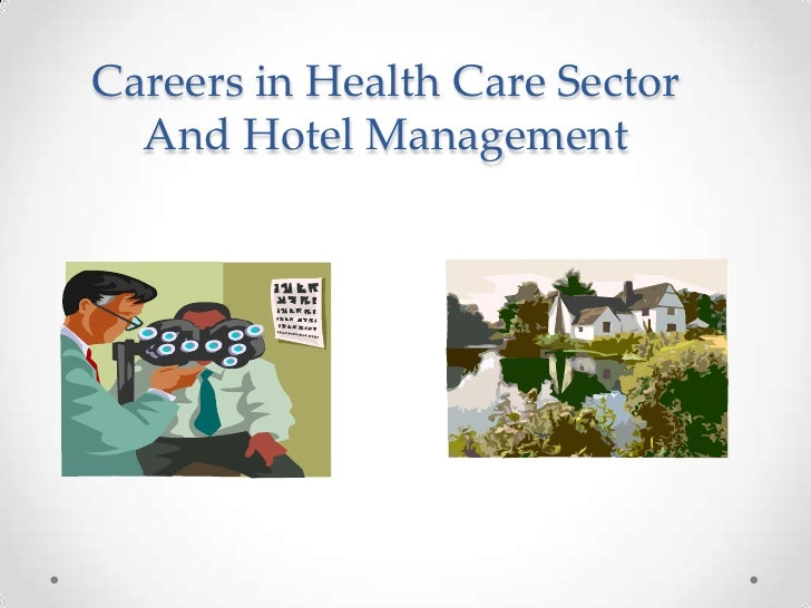Careers in Health Care Sector  And Hotel Management