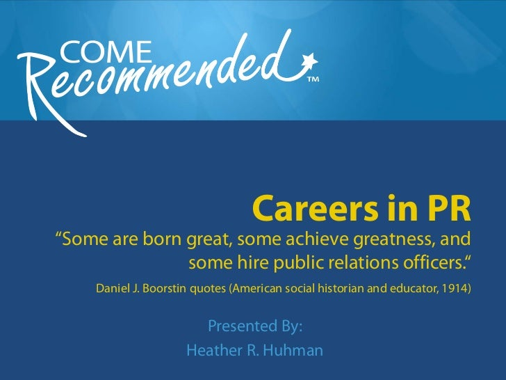 "Careers in PR""Some are born great, some achieve greatness, and               some hire public relations officers.""     Dan..."