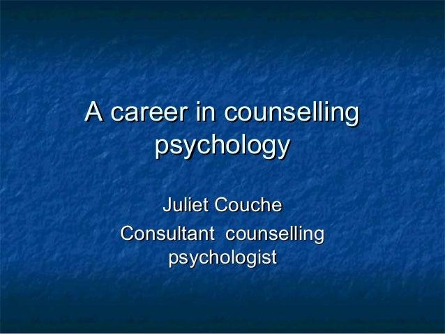 A career in counsellingA career in counselling psychologypsychology Juliet CoucheJuliet Couche Consultant counsellingConsu...